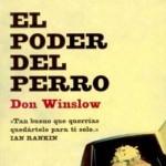 EL PODER DEL PERRO de Don Winslow. Sencillamente brutal.