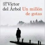 UN MILLÓN DE GOTAS (Víctor del Árbol)