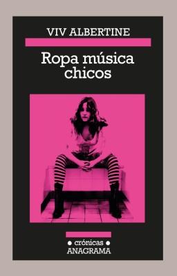 ROPA MÚSICA CHICOS – Viv Albertine (Anagrama)