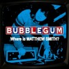 "Bubblegum – ""Where is Matthew Smith?"" (2008)"
