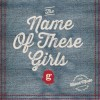 "Goodfellows – ""The Name of These Girls"" (2013) (*)"