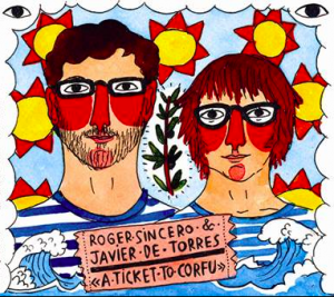 Roger Sincero & Javier de Torres - 'A ticket to Corfu' (CD)
