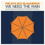 "Bye Bye Blackbirds – ""We need the rain"""