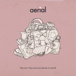 "Aerial – ""Why don't they teach heartbreak at school?"""