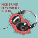 "Nick Piunti – ""Beyond the static"""