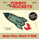 "Tommy and The Rockets – ""Beer and Fun and Rock and Roll"""