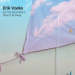 "Erik Voeks – ""So The Wind Won't Blow It All Away"""