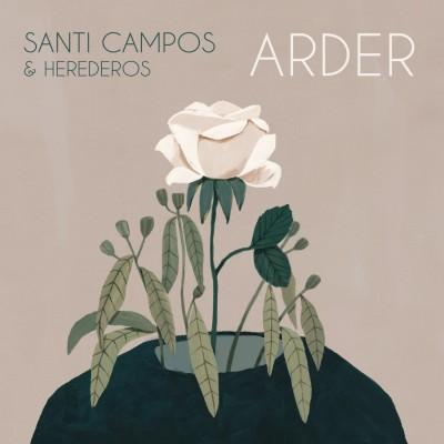 "Santi Campos & Herederos  ""Arder"" [SG] (2017)"