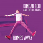 Recomendado Otros Sellos: Duncan Reid & The Big Heads – 'Bombs Away'
