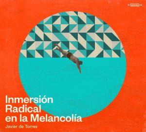 JAVIER DE TORRES – 'Inmersión Radical en la Melancolía' (CD)