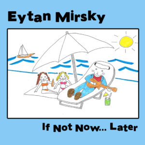 EYTAN MIRSKY - 'If not now... later' (CD)