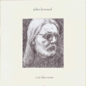 JOHN HOWARD - 'Cut the wire' (CD)