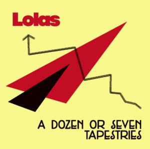 THE LOLAS - 'A dozen or seven tapestries' (CD)