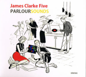 JAMES CLARK FIVE - 'Parlor Sounds' (CD)