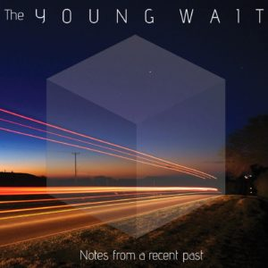 THE YOUNG WAIT - 'Notes From A Recent Past' (CD)