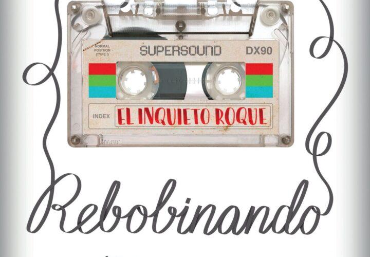 ¡¡ NOVEDAD !!: El Inquieto Roque – 'Rebobinando' (2020)