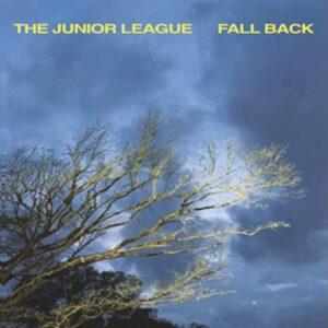 THE JUNIOR LEAGUE - 'Fall Back' (CD)